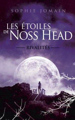 Découvrez Les Étoiles de Noss Head, Tome 2 : Rivalités, de Sophie Jomain sur Booknode, la communauté du livre. #jeveuxlire Mai 2015