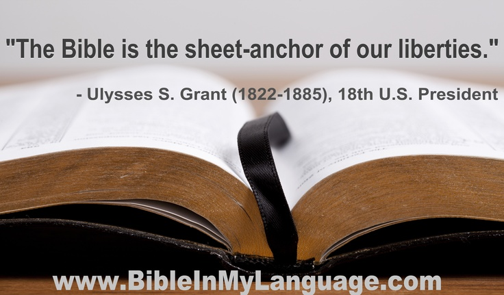 """""""The Bible is the sheet-anchor of our liberties.""""  Ulysses S. Grant (1822-1885), 18th U.S. President"""