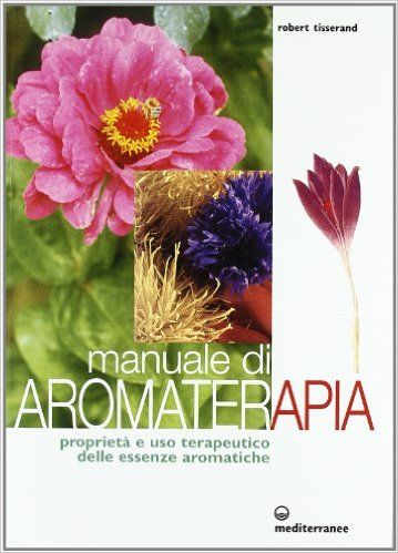 Manuale di aromaterapia. Proprietà e uso terapeutico delle essenze aromatiche: Amazon.it: Robert Tisserand, R. Rambelli: Libri