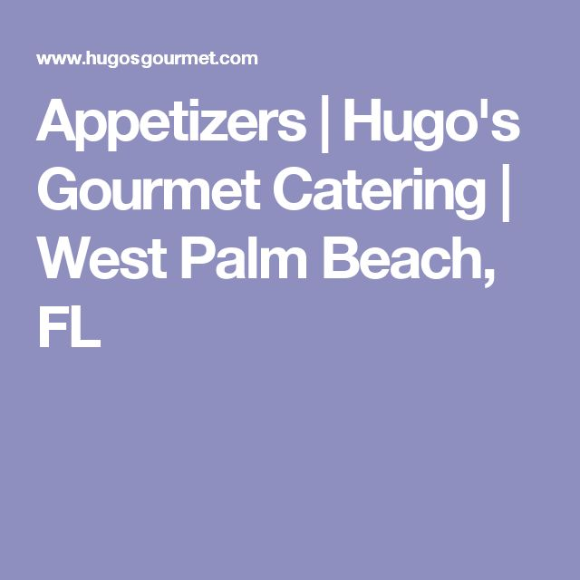 Appetizers   Hugo's Gourmet Catering   West Palm Beach, FL