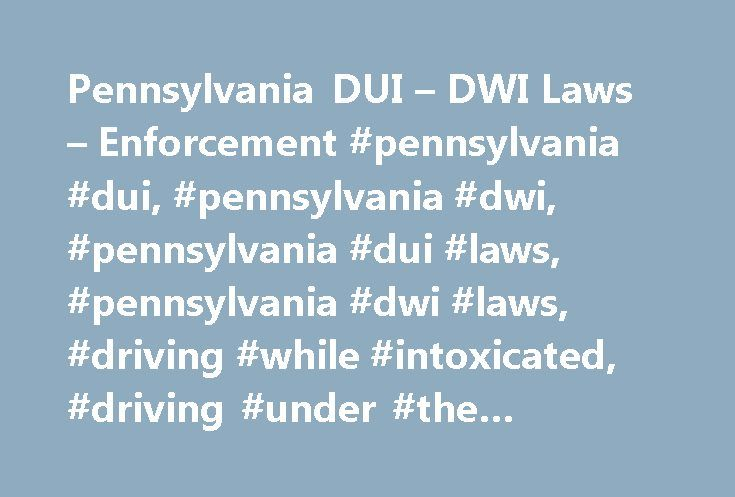 Pennsylvania DUI – DWI Laws – Enforcement #pennsylvania #dui, #pennsylvania #dwi, #pennsylvania #dui #laws, #pennsylvania #dwi #laws, #driving #while #intoxicated, #driving #under #the #influence http://nebraska.nef2.com/pennsylvania-dui-dwi-laws-enforcement-pennsylvania-dui-pennsylvania-dwi-pennsylvania-dui-laws-pennsylvania-dwi-laws-driving-while-intoxicated-driving-under-the-influence/  DUI DWI in Pennsylvania In 2003, Pennsylvania took a major leap toward eradicating drunk driving…