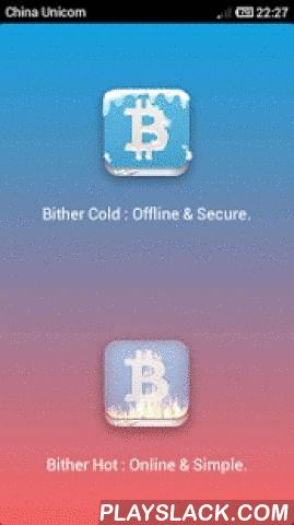Bither - Bitcoin Wallet  Android App - playslack.com ,  With Bither wallet running on cold or hot mode, you can use Bitcoin as simple as cash or credit card.Bither Cold WalletFeatures:1. Cold wallet running on offline mode (Backup phone).2. Private keys are protected by digital password.3. Realtime monitoring the network status (Wifi, 3G, BlueTooth).4. Security check for private keys.5. Sign the hot wallet's unsigned transactions.6. Automatically backup and recovery.Bither Hot…