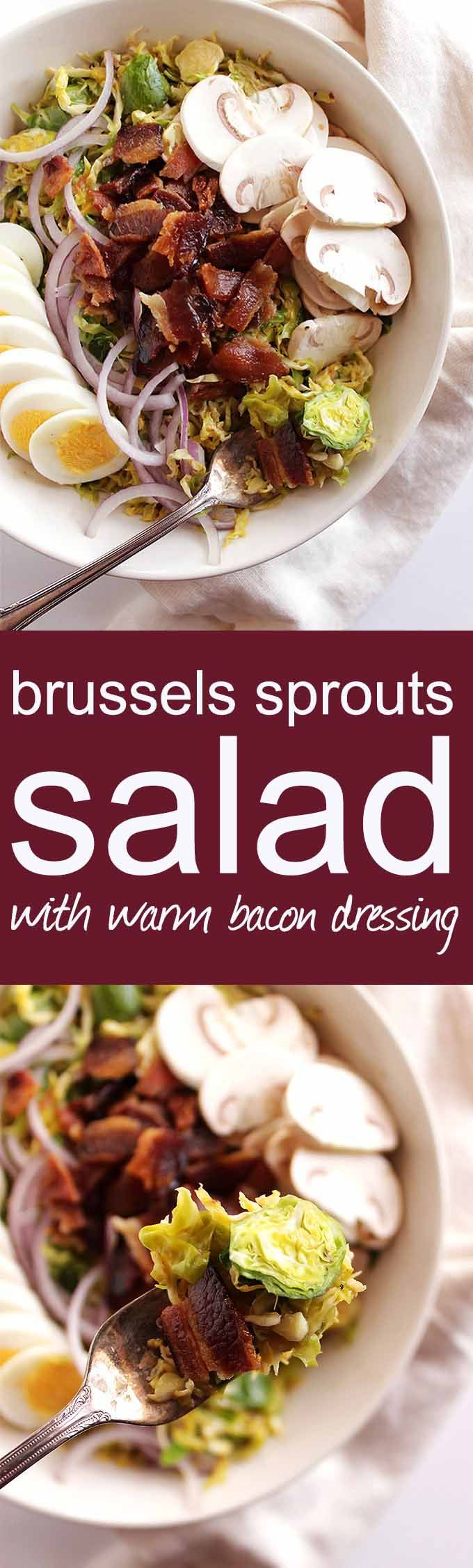 Brussels Sprouts Salad with Warm Bacon Dressing - Shredded Brussels sprouts tossed an a warm bacon dressing and topped with hard boiled eggs, red onion, sliced mushrooms and BACON! This recipe is perfect as a side or dinner salad. Gluten Free/Dairy Free | robustrecipes.com