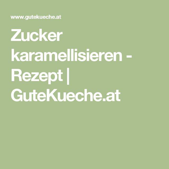 Zucker karamellisieren - Rezept | GuteKueche.at