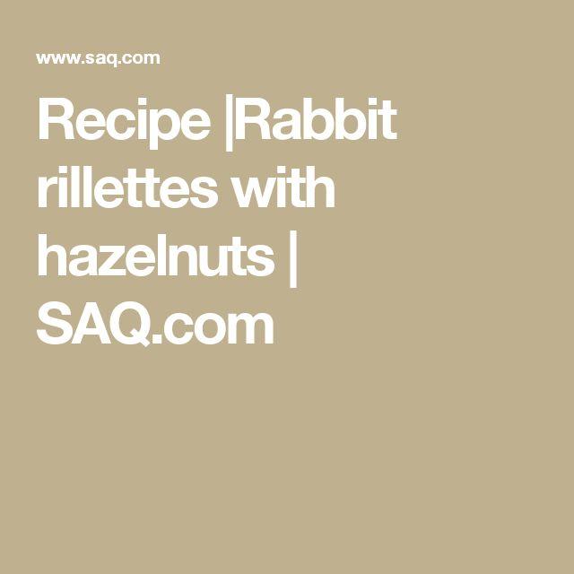 Recipe |Rabbit rillettes with hazelnuts | SAQ.com