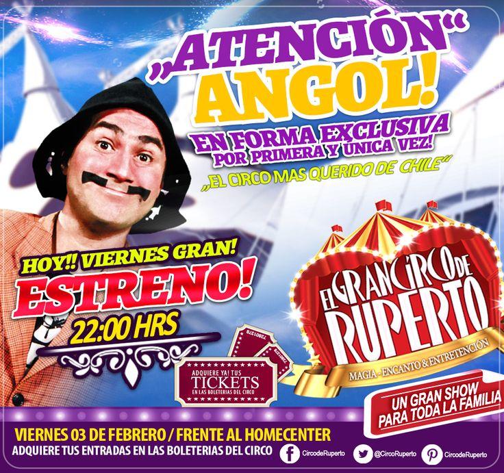 ATENCIÓN!!! ANGOL!!! HOY GRAN ESTRENO!! no te quedes fuera!! de este increíble espectáculo para toda la familia.. Adquiere ya tus entradas en las boleterías del Gran Circo de Ruperto, ven a conocer en vivo y en directo!! al personaje mas querido de la televisión Chilena!! el GRAN!!! RUPERTOOOO!!!