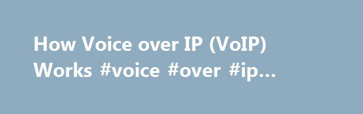 How Voice over IP (VoIP) Works #voice #over #ip #companies http://nashville.remmont.com/how-voice-over-ip-voip-works-voice-over-ip-companies/  # How Voice over IP (VoIP) Works How Voice over IP (VoIP) works is a mystery to some small business owners and employees. But if you understand how it works, you can more easily use the technology to your company's advantage. How VoIP Works: At a Glance With VoIP, analog voice calls are converted into packets of data. The packets travel like any other…