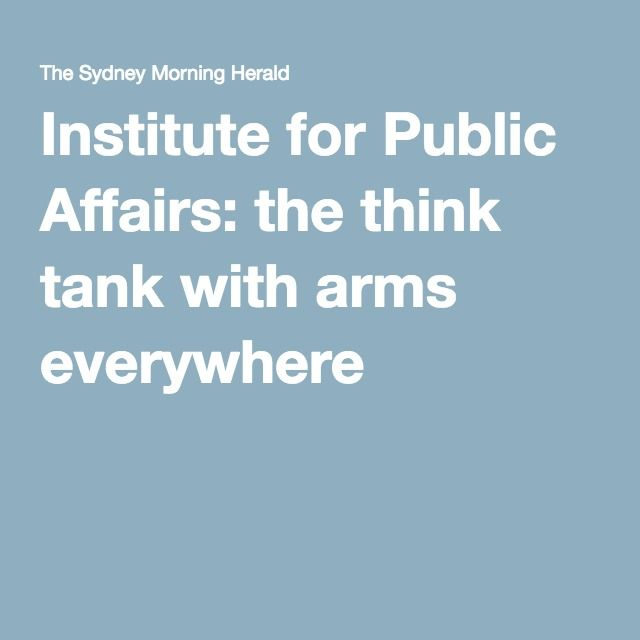 Institute for Public Affairs: the think tank with arms everywhere