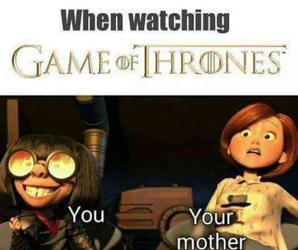 This is so true, Game of Thrones.