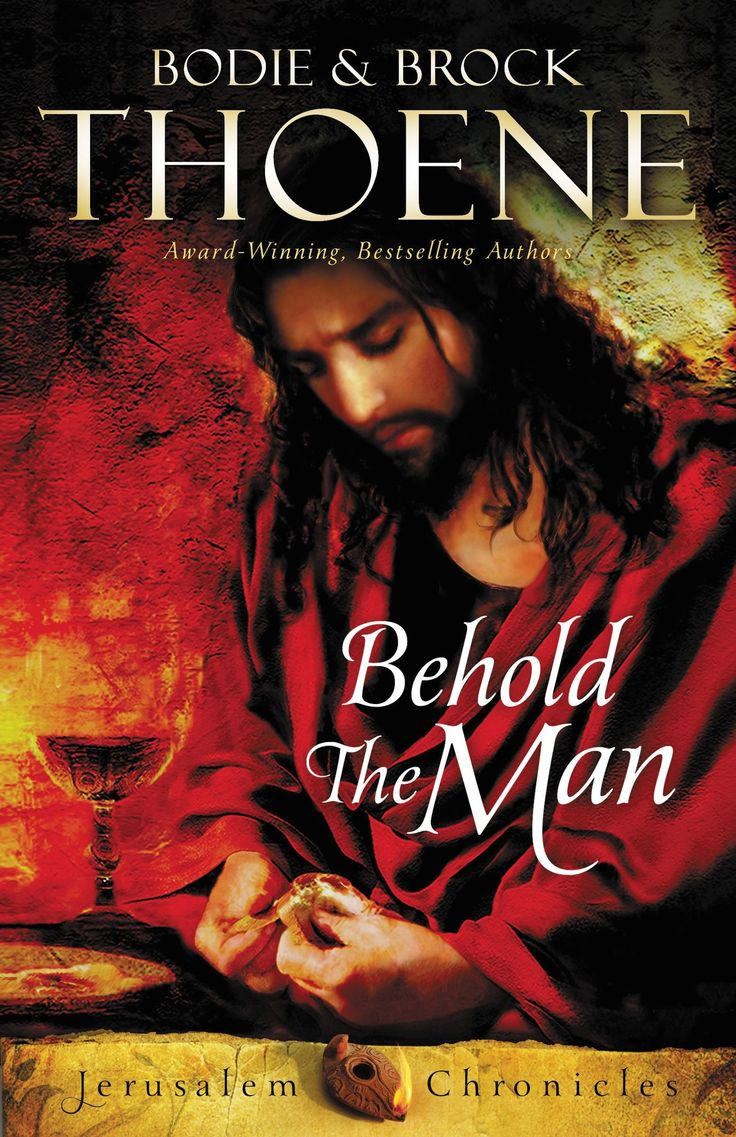 Behold The Man Is The Third Book In Brock And Bodie Thoene's Jerusalem  Chronicles And Tells The Story Of Jesus' Passion Through The Eyes Of  Pilate's Wife