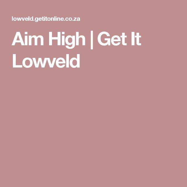 Aim High | Get It Lowveld