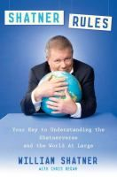Shatner Rules: Your Guide to Understanding the Shatnerverse and the World at Large by William Shatner with Chris Regan Review at: http://cdnbookworm.blogspot.ca/2011/11/shatner-rules.html