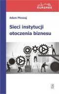 """""""Sieci instytucji otoczenia biznesu"""" Adam Płoszaj Wydawnictwo Naukowe Scholar"""