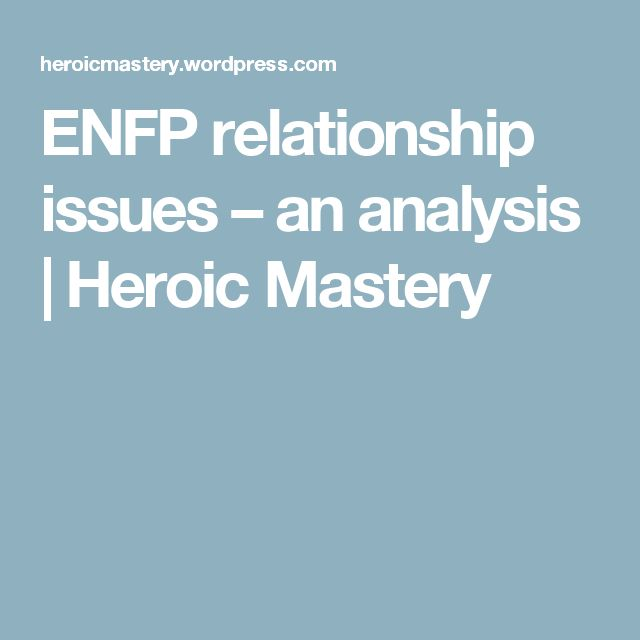 ENFP relationship issues – an analysis | Heroic Mastery