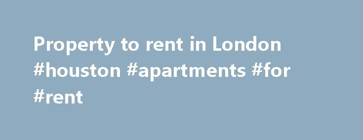 Property to rent in London #houston #apartments #for #rent http://apartment.nef2.com/property-to-rent-in-london-houston-apartments-for-rent/  #rent apartment london # London 9 photos Just added Just added 18th Sep 2016 2,015 pcm ( 465 pw) 1 bed flat to rent Cathcart Road, London SW10 Listed on 18th Sep 2016 1 1 1 650 sq. ft* Cathcart road, SW10 1 Large Master bedroom, 1 study, Entrance with storage, Large Reception/ Dining (South [...]Read More...