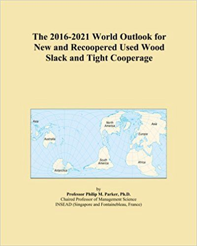 The 2016-2021 World Outlook for New and Recoopered Used Wood Slack and Tight Cooperage: Amazon.co.uk: Icon Group International: Books