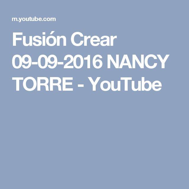 Fusión Crear 09-09-2016 NANCY TORRE - YouTube