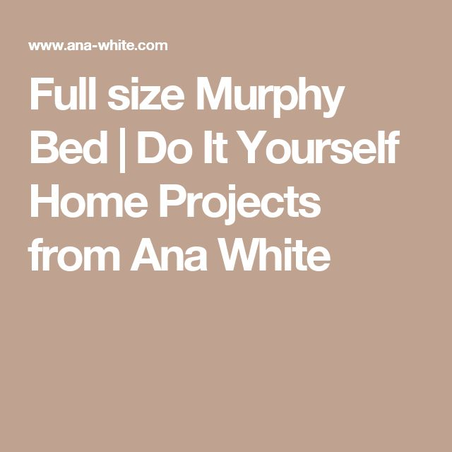 Full size Murphy Bed | Do It Yourself Home Projects from Ana White