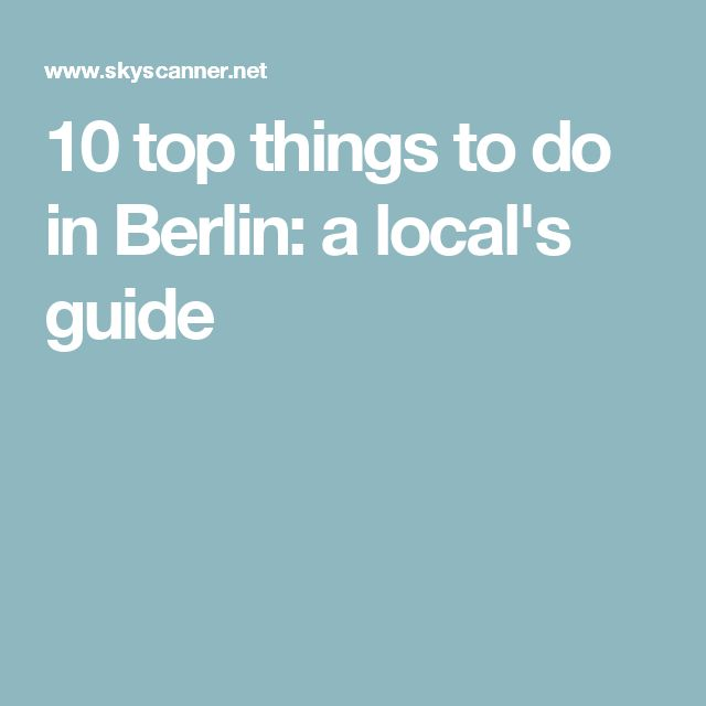 10 top things to do in Berlin: a local's guide