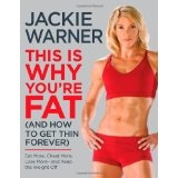 This Is Why You're Fat (And How to Get Thin Forever): Eat More, Cheat More, Lose More--and Keep the Weight Off (Hardcover)By Jackie Warner