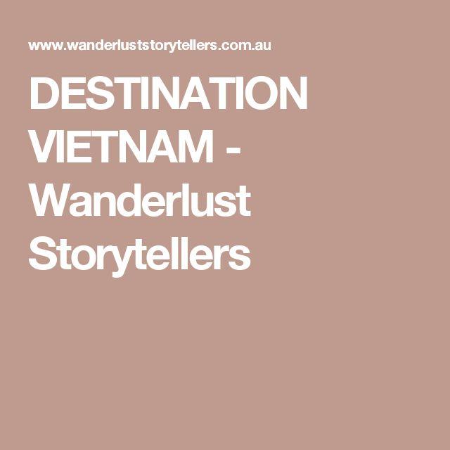 DESTINATION VIETNAM - Wanderlust Storytellers