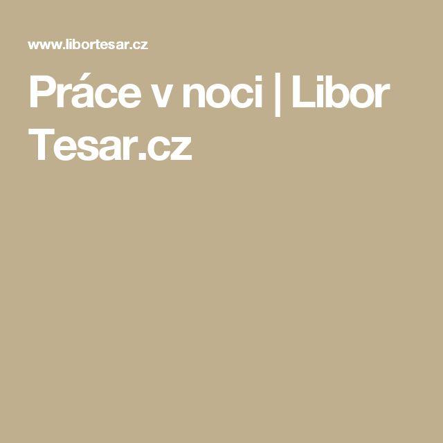 Práce v noci | Libor Tesar.cz