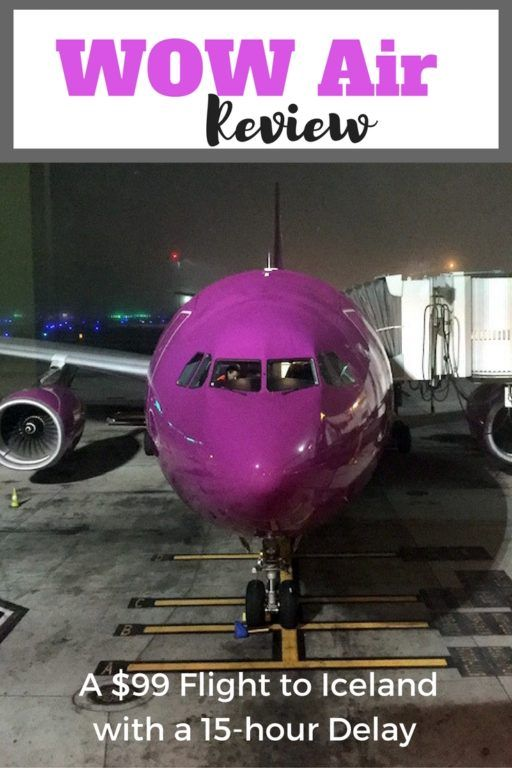 WOW AIr Flight Review: Read how our $99 Los Angeles to Iceland flight came with a 15-hour Delay; What to expect and tips on flying WOW Air