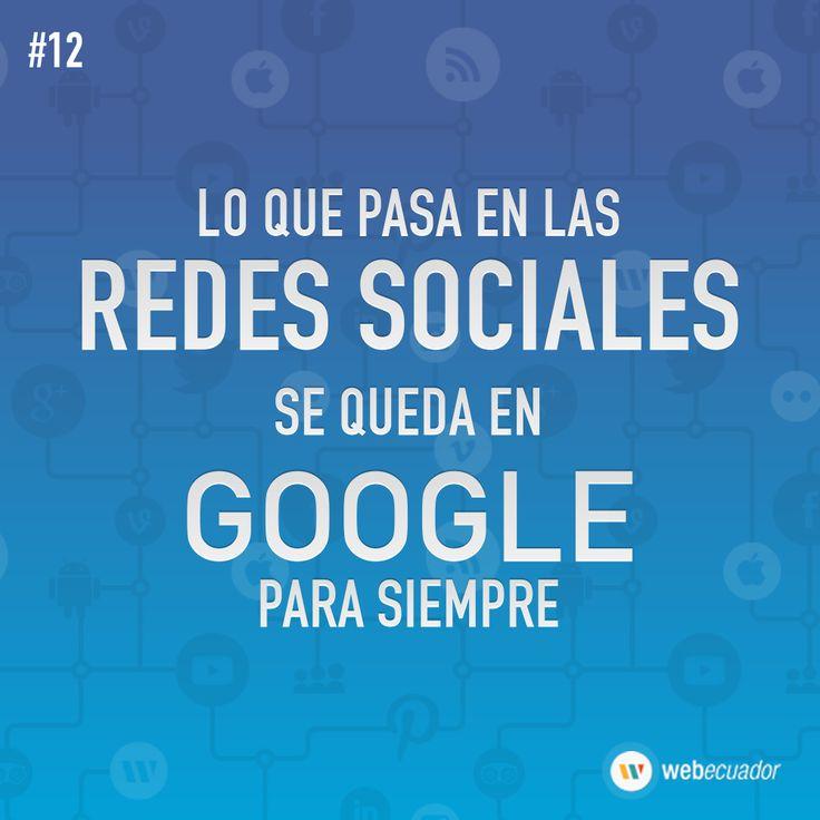 """""""Lo que pasa en las Redes Sociales, se queda en Google para siempre""""  — http://web-ecuador.com"""