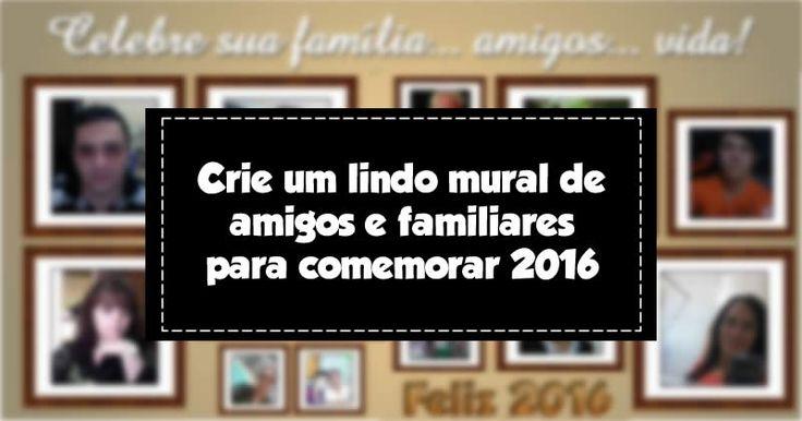 Crie um mural com sua família e amigos para comemorar 2016