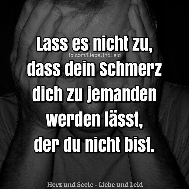 Lass es nicht zu, dass dein Schmerz... Besucht uns auch auf ---> https://www.herz-und-seele.eu
