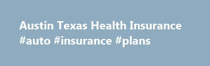 Austin Texas Health Insurance #auto #insurance #plans http://insurances.remmont.com/austin-texas-health-insurance-auto-insurance-plans/  #health insurance texas # Austin Health Care Programs Community Health Center of Austin http://www.communitycaretx.org/  Currently, the City of Austin Community Care Services Department operates nineteen Community Health Center (CHC) service delivery sites which provide comprehensive primary care and medical, dental, and behavioral health services to…
