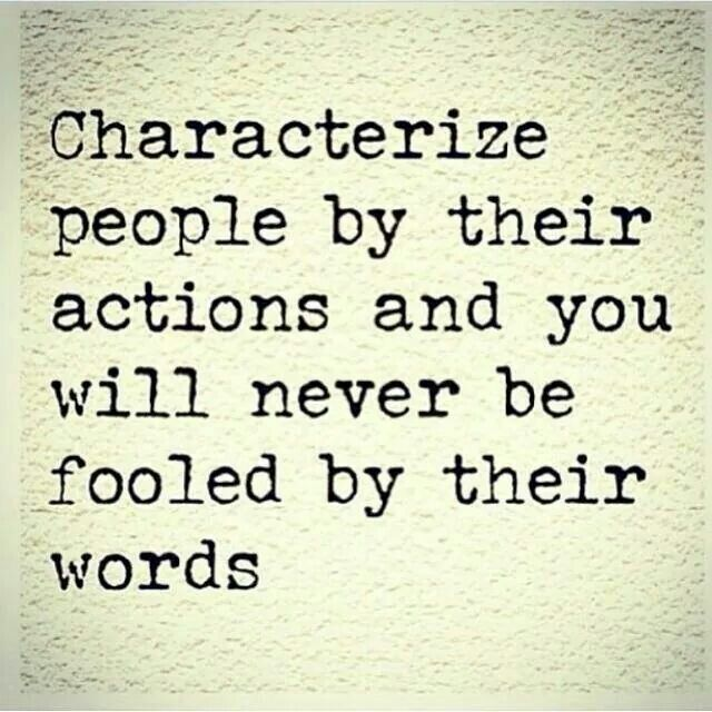 Characterize people by their actions and you will never be ...