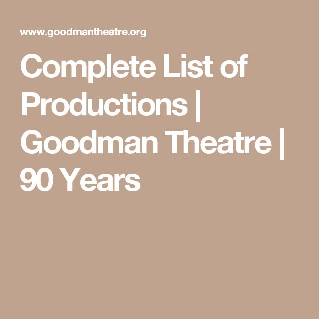 Complete List of Productions | Goodman Theatre | 90 Years