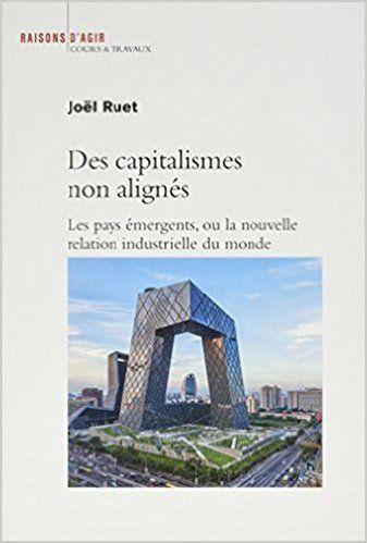 Des capitalismes non alignés: Pays émergents, ou la nouvelle relation industrielle du monde ,Jöel Ruet
