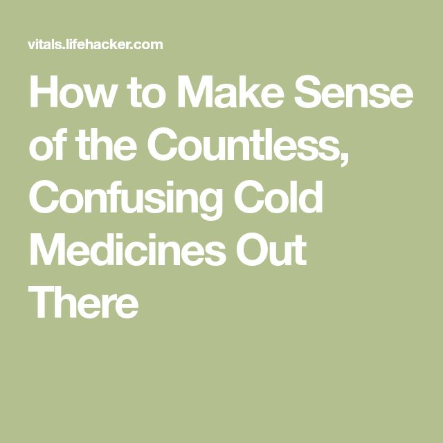 How to Make Sense of the Countless, Confusing Cold Medicines Out There