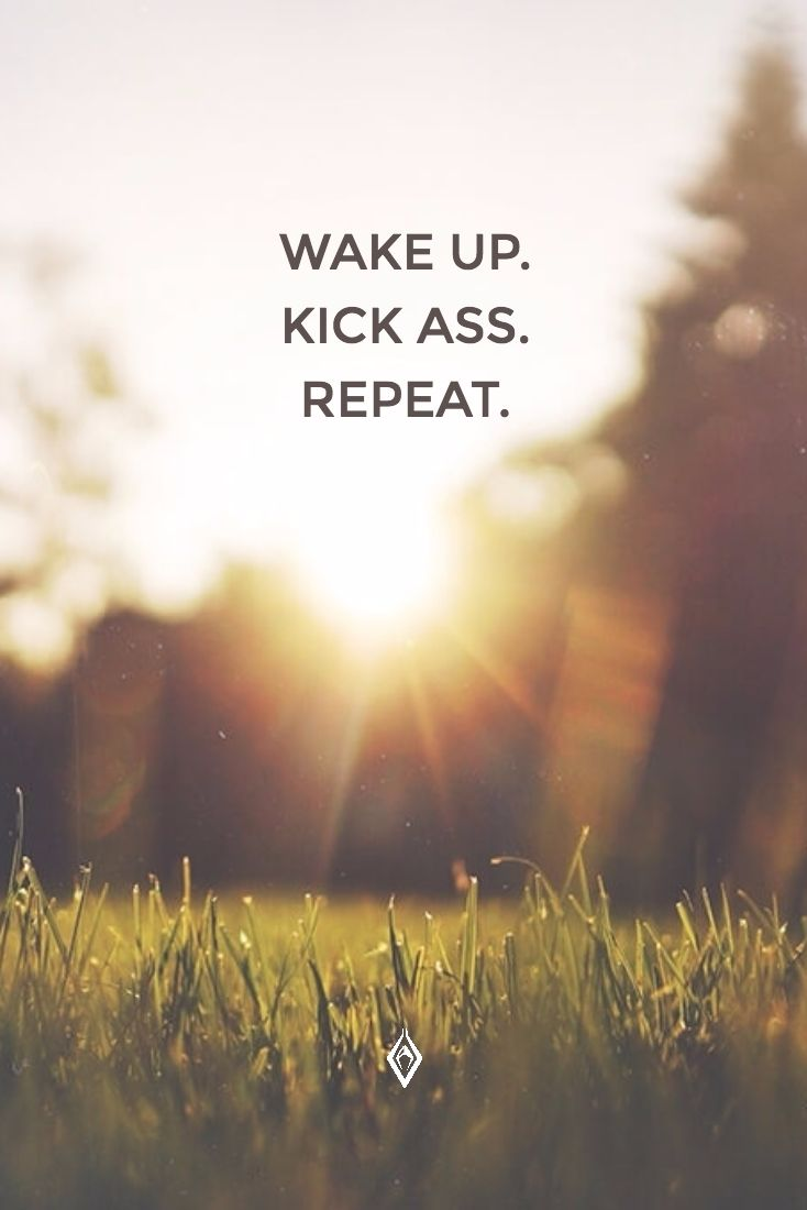 Three Simple Steps on How to Take on Your Day: 1. Wake up 2. Kick ass 3. Repeat  Simple, but not always easy, but you've got the bad-assery in you, Rogue Yogis!