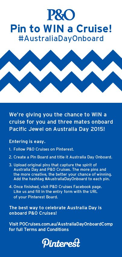 Pin to WIN! Fancy winning an Australia Day 2015 cruise onboard Pacific Jewel for yourself and three mates? Follow us on Pinterest and create your #AustraliaDayOnboard pin board that celebrates everything Australia Day and P&O Cruises and you could be in Sydney Harbour with us next year. Create your board via the instructions on the pin, then visit us at Facebook.com/POCruises to enter!