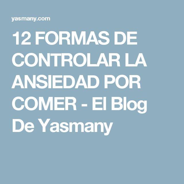 12 FORMAS DE CONTROLAR LA ANSIEDAD POR COMER - El Blog De Yasmany