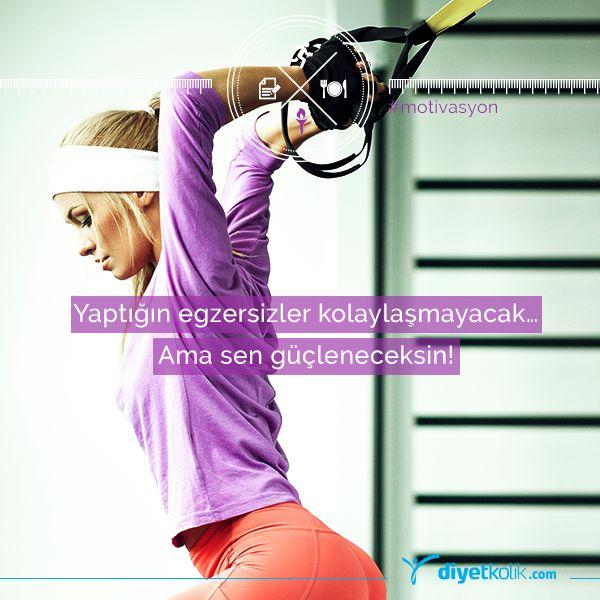 Yaptığın egzersizler kolaylaşmayacak… Ama sen güçleneceksin!