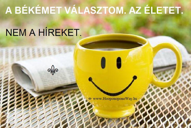 Hálát adok a mai napért. A békémet választom. Az életet. Nem a híreket. A békéről nem szólnak a hírek. Pedig izgalmas és érdekes. Megosztani érdemes. Így szeretlek, Élet!  ⚜ Ho'oponoponoWay Magyarország ⚜ www.HooponoponoWay.hu