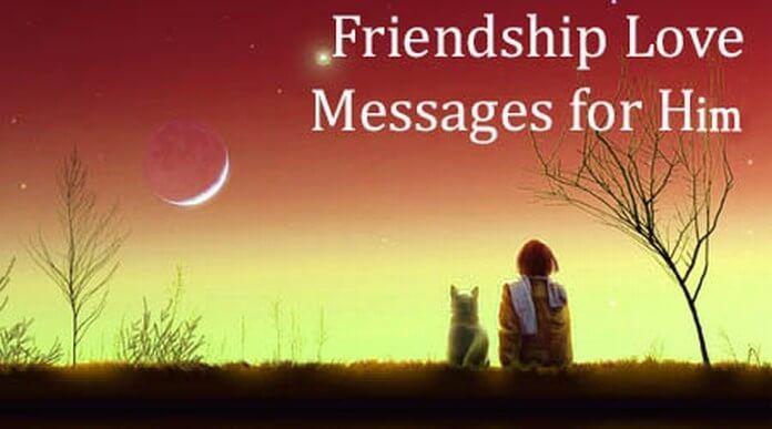 cute and sweet friendship love messages to your boyfriend. Lovely collection of beautiful friendship love wishes for him to be sent through text messages.