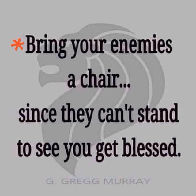 Quotes To Mother In Law Who Is Jealous Of Mi Success: Bring Your Enemies A Chair Since They Can't Stand To See