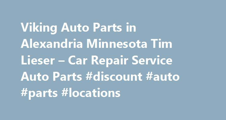 Viking Auto Parts in Alexandria Minnesota Tim Lieser – Car Repair Service Auto Parts #discount #auto #parts #locations http://nigeria.remmont.com/viking-auto-parts-in-alexandria-minnesota-tim-lieser-car-repair-service-auto-parts-discount-auto-parts-locations/  #viking auto salvage # Car Repair Service Auto Parts Their phone number is (320)762-1149. Obtaining 59 plate insurance cover is an important aspect of owning a new motor vehicle. A bit of info is provided on what 59 plates are, how to…