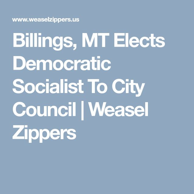 Billings, MT Elects Democratic Socialist To City Council   Weasel Zippers