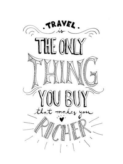 Travelling is the only thing you buy that makes you richer.