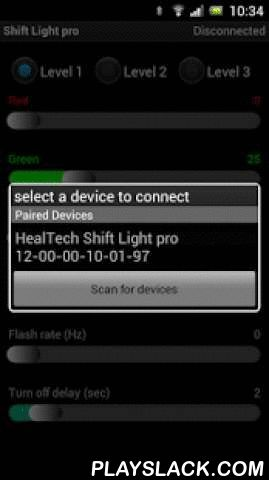 Shift Light Pro  Android App - playslack.com ,  Use this free application to control your Shift Light pro module from HealTech, through your Android device via Bluetooth.After installation, it does not use internet connection and it's Ad-free.Main features of the Shift Light pro module:1. With true color SMD Power LED. Can be seen from the corner of your eye.2. Flash rate, Duration, Brightness and Color are fully adjustable for up to 3 different RPM thresholds.3. Can be programmed as a shift…