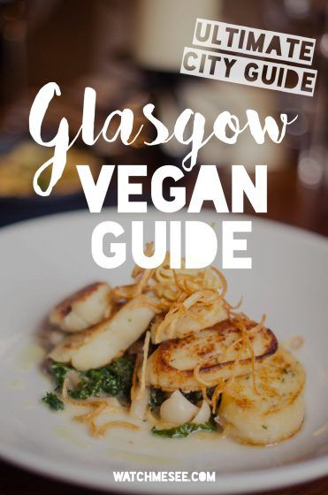 The Only Glasgow Vegan Guide You Ll Ever Need Watch Me See This Features My Personal Favourite Restaurants In For Any