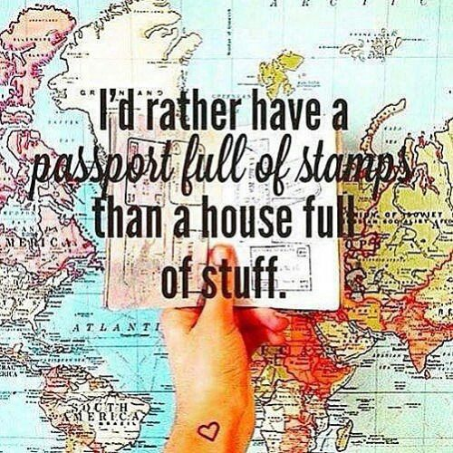 I'd rather have a passport full of stamps than a house full of stuff. #travel #quotes