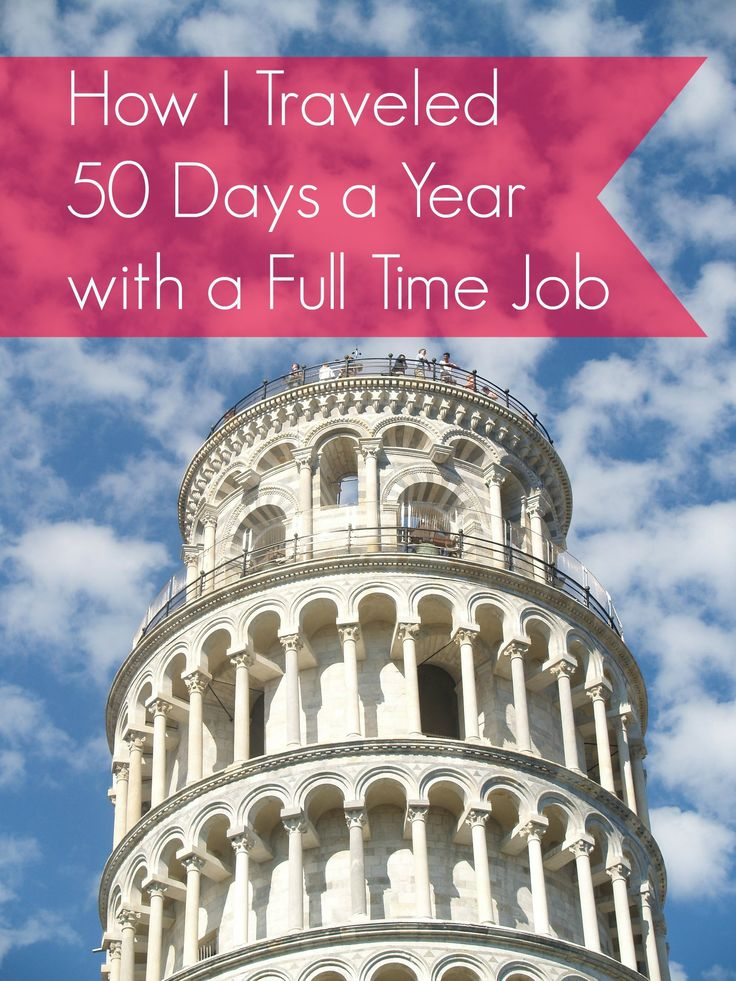It's entirely possible to travel as many as 50 days a year WITH a full time job…