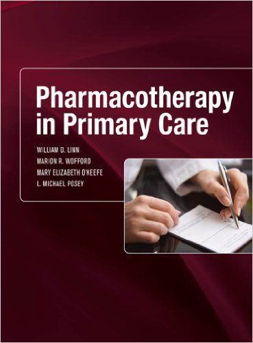 Pharmacotherapy in Primary Care: William Linn, Marion Wofford, Mary Elizabeth O'Keefe, L. Michael Posey